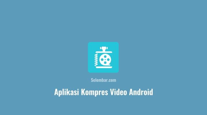 Cara Mengompress Video Dan Foto Dengan HP Android
